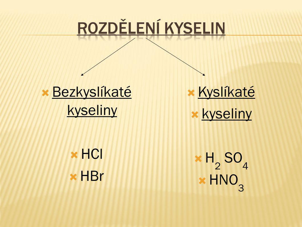  Bezkyslíkaté kyseliny  HCl  HBr  Kyslíkaté  kyseliny  H 2 SO 4  HNO 3