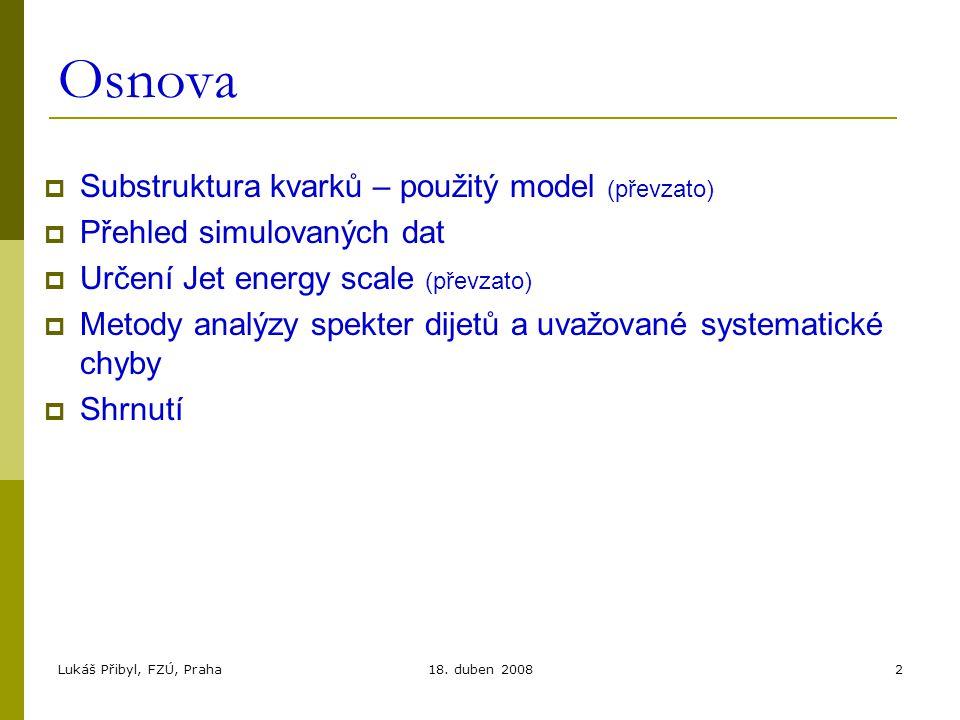 Lukáš Přibyl, FZÚ, Praha18. duben 20082 Osnova  Substruktura kvarků – použitý model (převzato)  Přehled simulovaných dat  Určení Jet energy scale (