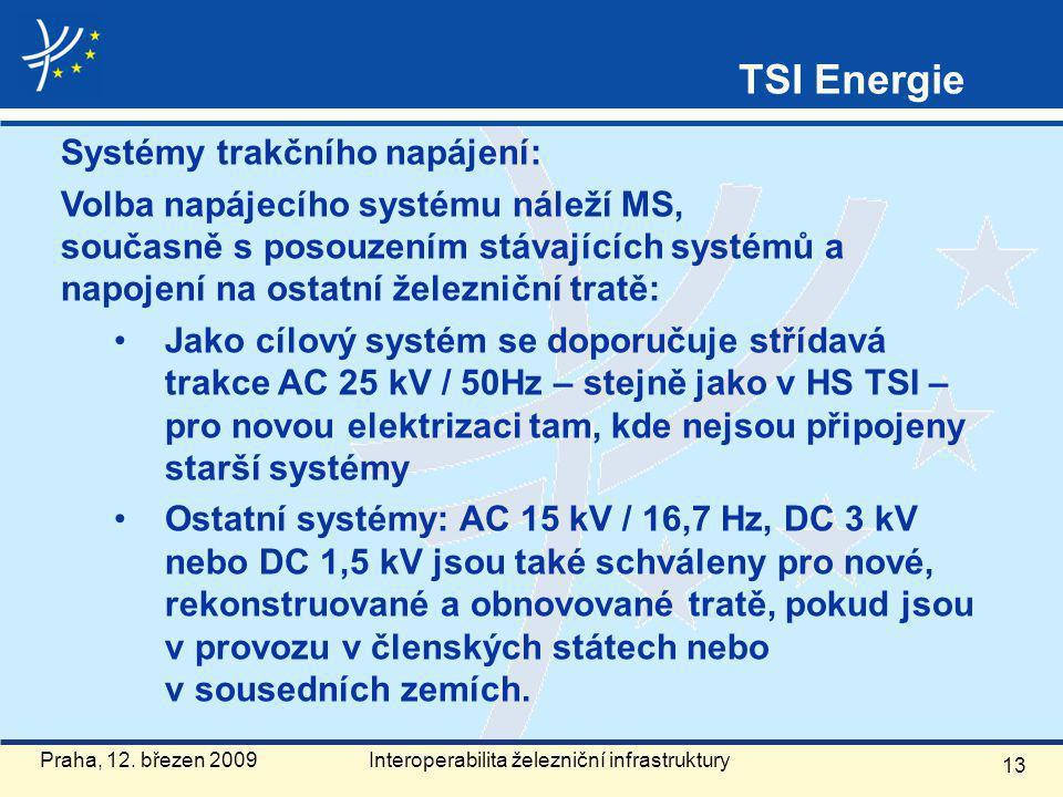 Systémy trakčního napájení: Volba napájecího systému náleží MS, současně s posouzením stávajících systémů a napojení na ostatní železniční tratě: Jako cílový systém se doporučuje střídavá trakce AC 25 kV / 50Hz – stejně jako v HS TSI – pro novou elektrizaci tam, kde nejsou připojeny starší systémy Ostatní systémy: AC 15 kV / 16,7 Hz, DC 3 kV nebo DC 1,5 kV jsou také schváleny pro nové, rekonstruované a obnovované tratě, pokud jsou v provozu v členských státech nebo v sousedních zemích.