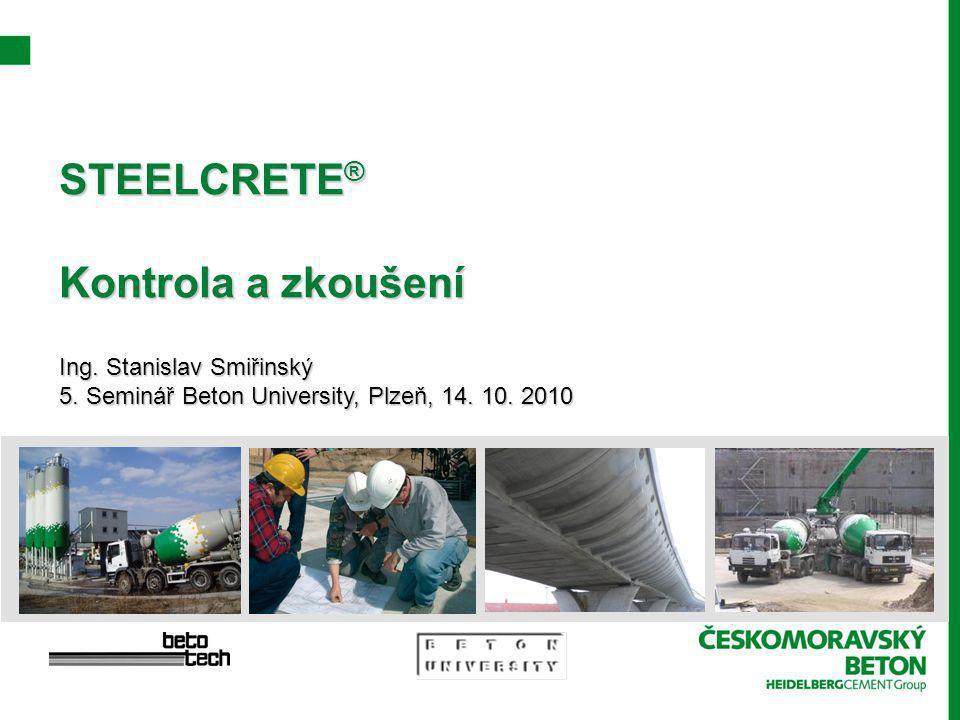 STEELCRETE ® Kontrola a zkoušení Ing. Stanislav Smiřinský 5.