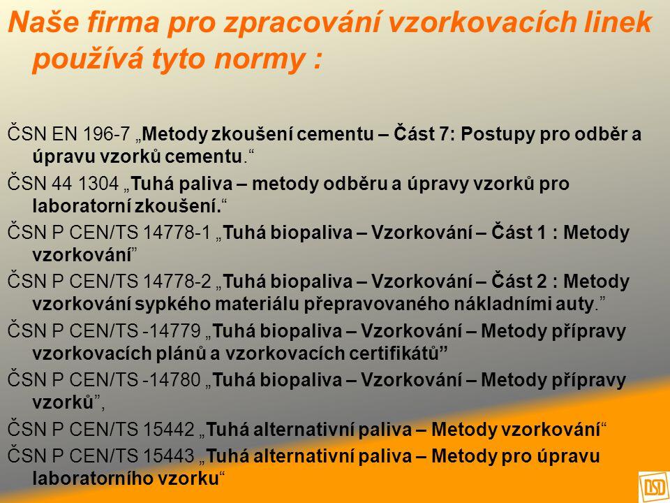 """Naše firma pro zpracování vzorkovacích linek používá tyto normy : ČSN EN 196-7 """"Metody zkoušení cementu – Část 7: Postupy pro odběr a úpravu vzorků ce"""