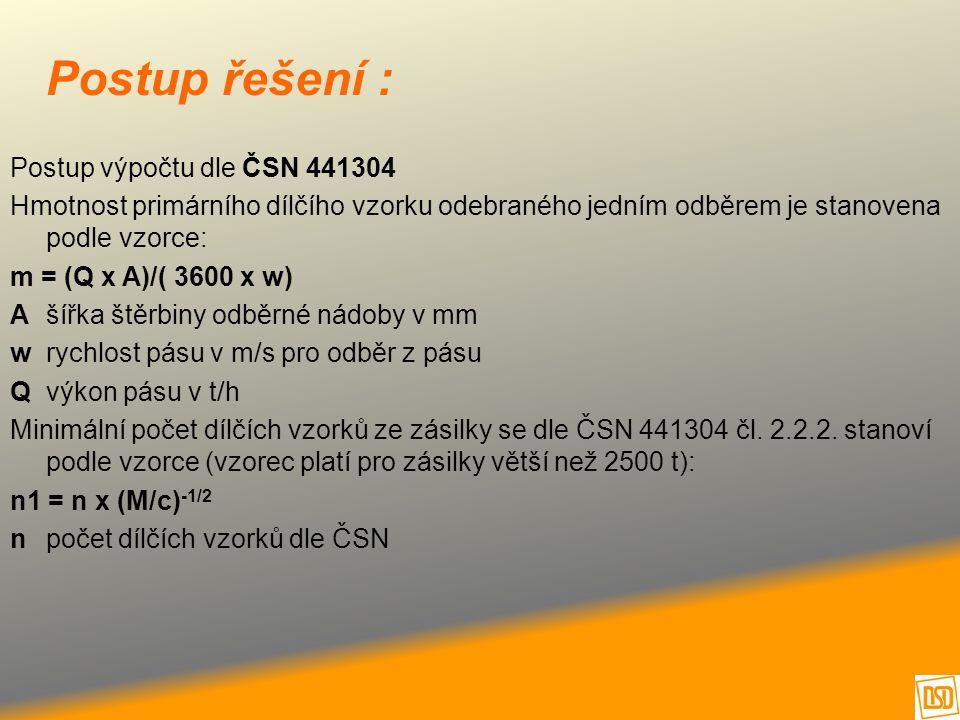 Postup řešení : Postup výpočtu dle ČSN 441304 Hmotnost primárního dílčího vzorku odebraného jedním odběrem je stanovena podle vzorce: m = (Q x A)/( 36