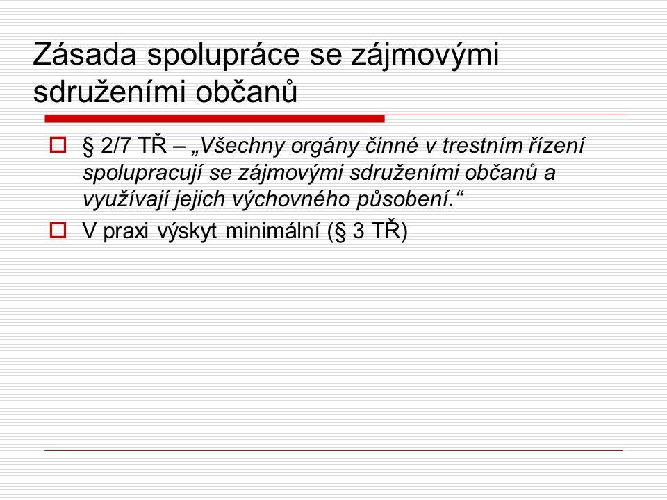 """Zásada spolupráce se zájmovými sdruženími občanů  § 2/7 TŘ – """"Všechny orgány činné v trestním řízení spolupracují se zájmovými sdruženími občanů a vy"""
