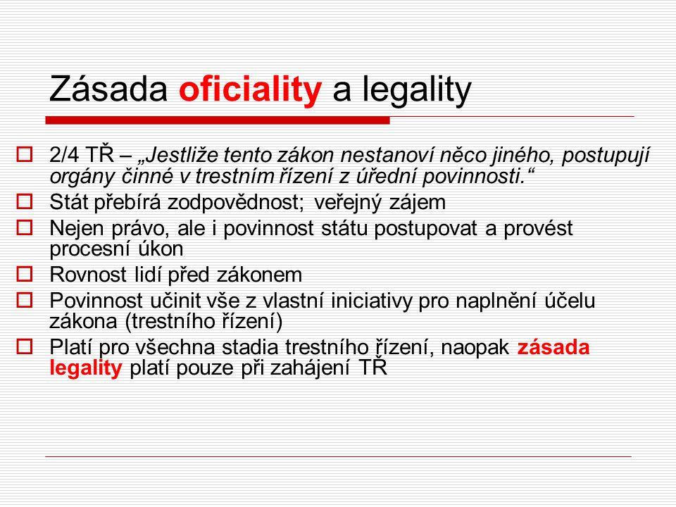 """Zásada oficiality a legality  2/4 TŘ – """"Jestliže tento zákon nestanoví něco jiného, postupují orgány činné v trestním řízení z úřední povinnosti."""" """
