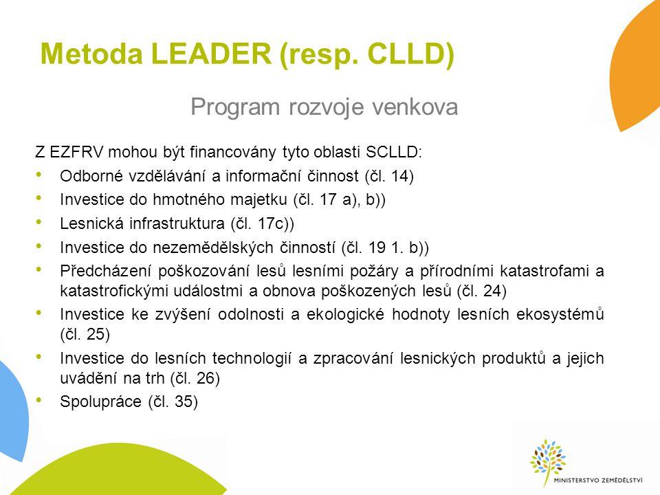 Metoda LEADER (resp. CLLD) Z EZFRV mohou být financovány tyto oblasti SCLLD: Odborné vzdělávání a informační činnost (čl. 14) Investice do hmotného ma