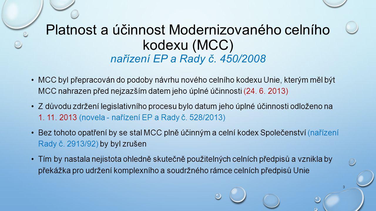 Platnost a účinnost Modernizovaného celního kodexu (MCC) nařízení EP a Rady č. 450/2008 MCC byl přepracován do podoby návrhu nového celního kodexu Uni