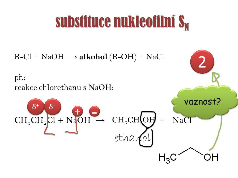 substituce nukleofilní S N R-Cl + NaOR → ether (R-O-R) + NaCl p ř.: reakce chlorpropanu s NaOCH 3 : CH 3 CH 2 CH 2 Cl + NaOCH 3 → CH 3 CH 2 CH 2 OCH 3 + NaCl + + - - δ-δ- δ-δ- δ+δ+ δ+δ+ methylpropylether methanolát sodný