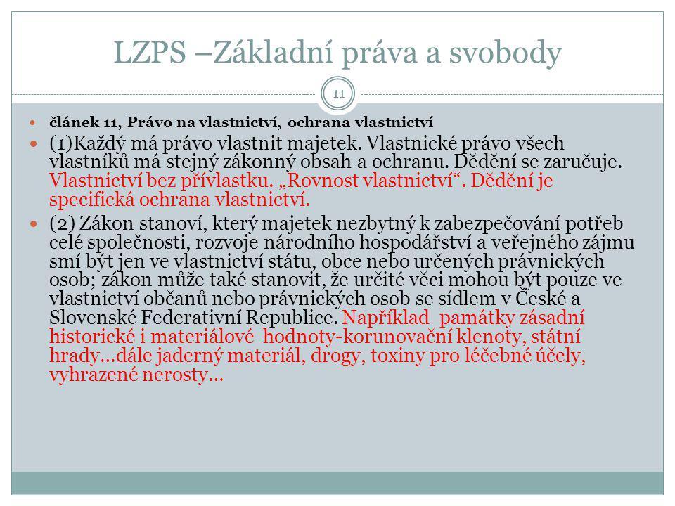 LZPS –Základní práva a svobody článek 11, Právo na vlastnictví, ochrana vlastnictví (1)Každý má právo vlastnit majetek. Vlastnické právo všech vlastní