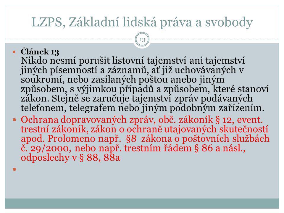 LZPS, Základní lidská práva a svobody 13 Článek 13 Nikdo nesmí porušit listovní tajemství ani tajemství jiných písemností a záznamů, ať již uchovávaný