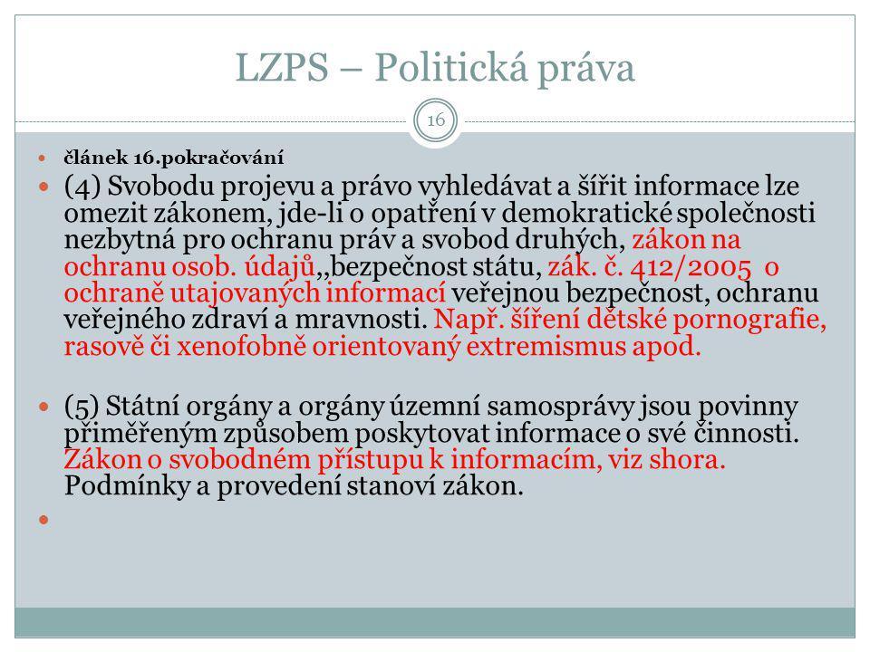 LZPS – Politická práva 16 článek 16.pokračování (4) Svobodu projevu a právo vyhledávat a šířit informace lze omezit zákonem, jde-li o opatření v demok