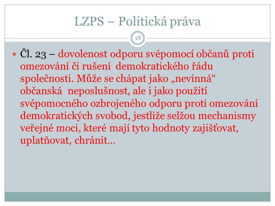 """LZPS – Politická práva 18 Čl. 23 – dovolenost odporu svépomocí občanů proti omezování či rušení demokratického řádu společnosti. Může se chápat jako """""""