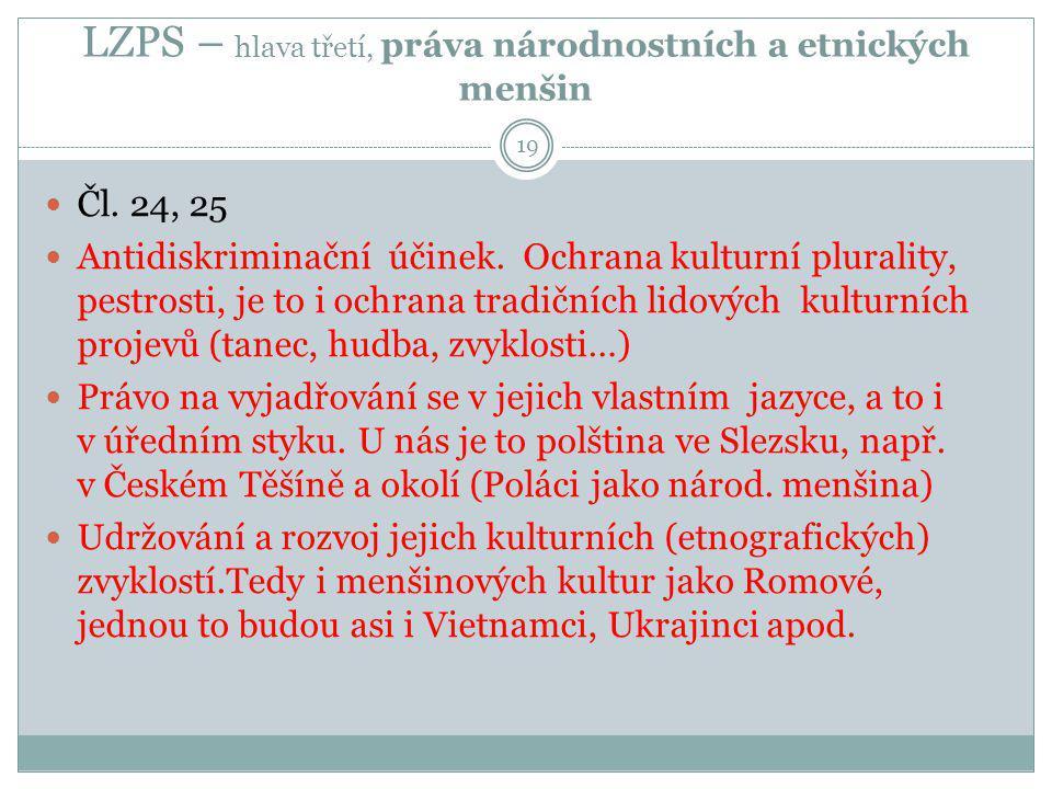 LZPS – hlava třetí, práva národnostních a etnických menšin 19 Čl. 24, 25 Antidiskriminační účinek. Ochrana kulturní plurality, pestrosti, je to i ochr