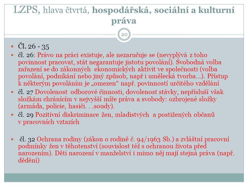 LZPS, hlava čtvrtá, hospodářská, sociální a kulturní práva 20 Čl. 26 - 35 čl. 26: Právo na práci existuje, ale nezaručuje se (nevyplývá z toho povinno