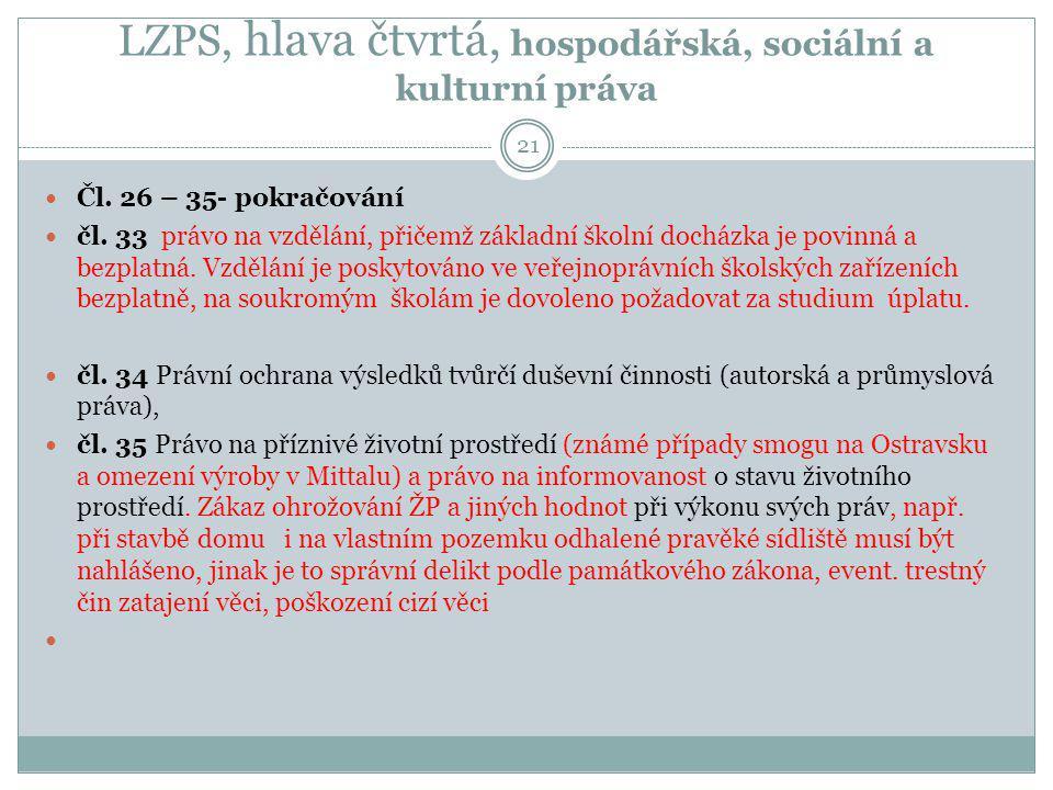 LZPS, hlava čtvrtá, hospodářská, sociální a kulturní práva 21 Čl. 26 – 35- pokračování čl. 33 právo na vzdělání, přičemž základní školní docházka je p