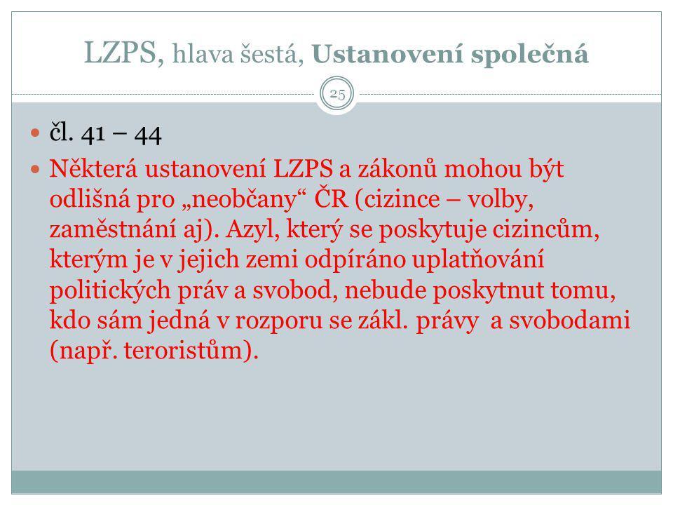 """LZPS, hlava šestá, Ustanovení společná 25 čl. 41 – 44 Některá ustanovení LZPS a zákonů mohou být odlišná pro """"neobčany"""" ČR (cizince – volby, zaměstnán"""