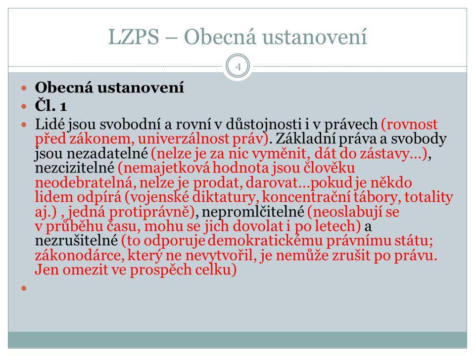 LZPS – Obecná ustanovení Obecná ustanovení Čl. 1 Lidé jsou svobodní a rovní v důstojnosti i v právech (rovnost před zákonem, univerzálnost práv). Zákl