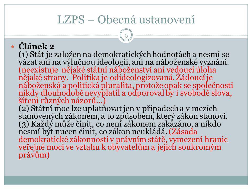 LZPS – Obecná ustanovení Článek 2 (1) Stát je založen na demokratických hodnotách a nesmí se vázat ani na výlučnou ideologii, ani na náboženské vyznán