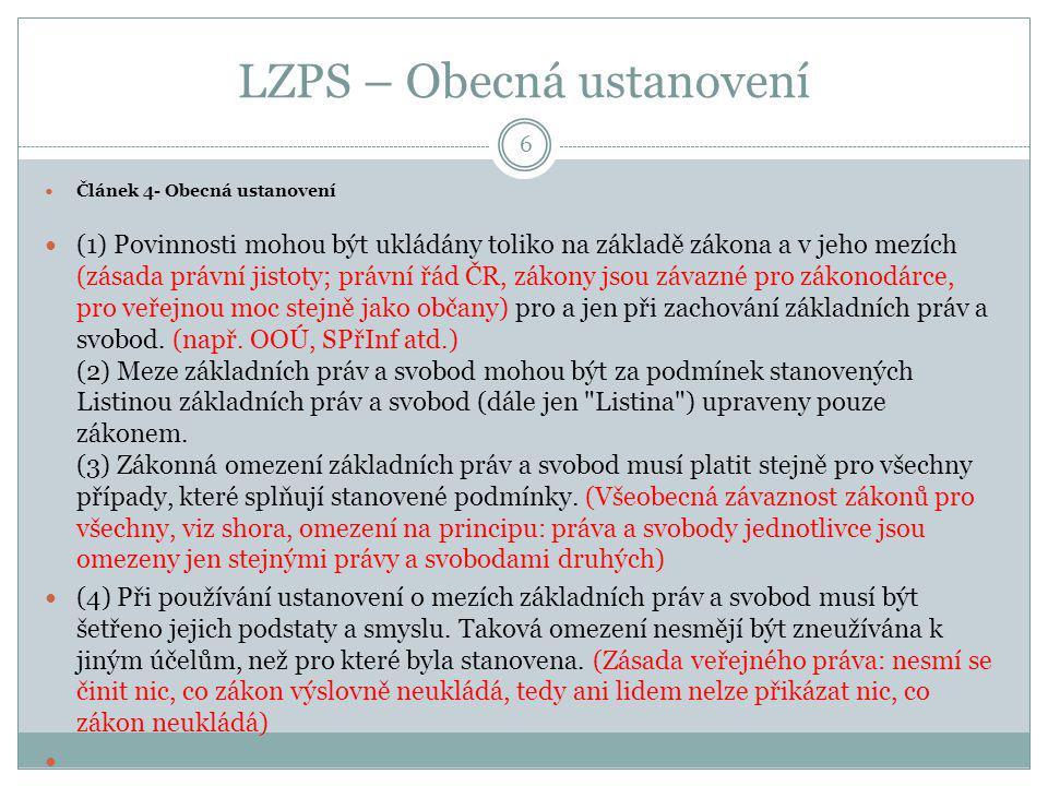 LZPS – Obecná ustanovení Článek 4- Obecná ustanovení (1) Povinnosti mohou být ukládány toliko na základě zákona a v jeho mezích (zásada právní jistoty