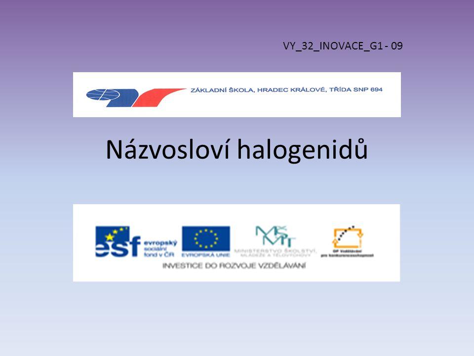 Názvosloví halogenidů VY_32_INOVACE_G1 - 09