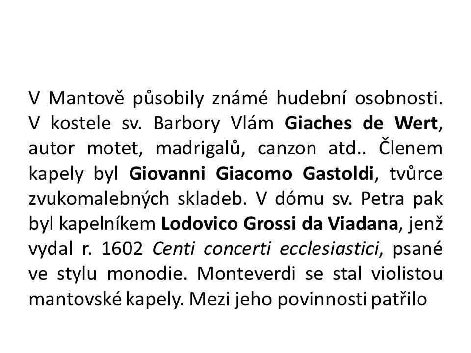 V Mantově působily známé hudební osobnosti. V kostele sv. Barbory Vlám Giaches de Wert, autor motet, madrigalů, canzon atd.. Členem kapely byl Giovann