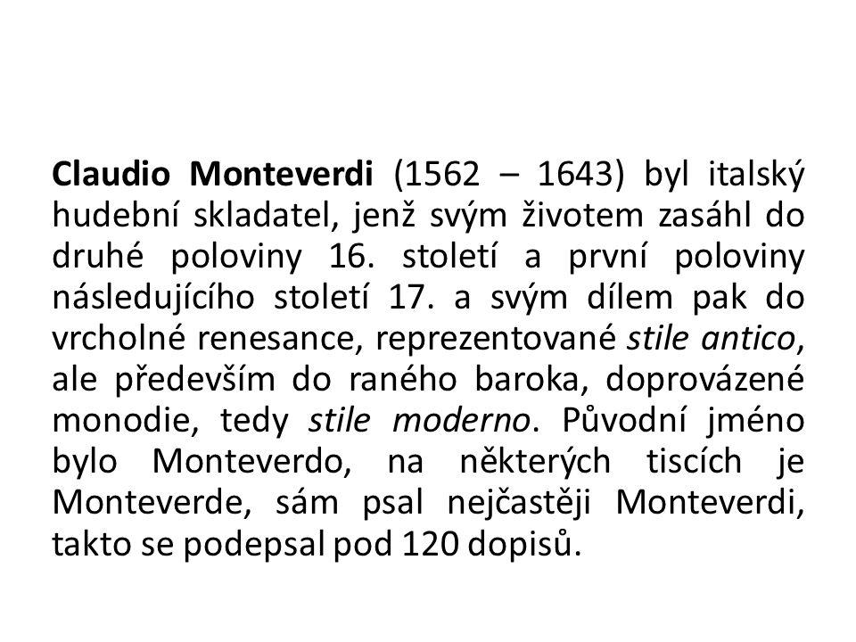 Claudio Monteverdi (1562 – 1643) byl italský hudební skladatel, jenž svým životem zasáhl do druhé poloviny 16. století a první poloviny následujícího