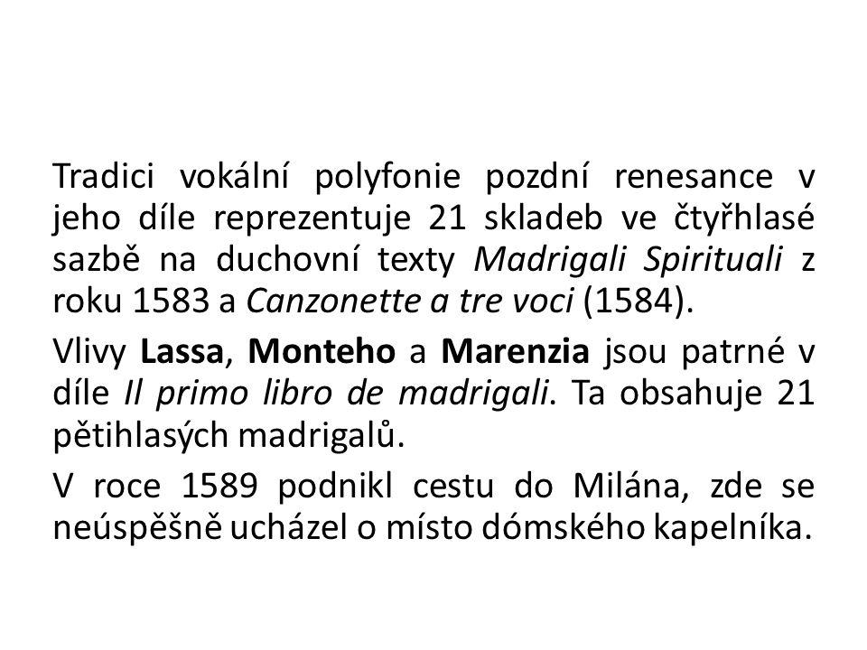Tradici vokální polyfonie pozdní renesance v jeho díle reprezentuje 21 skladeb ve čtyřhlasé sazbě na duchovní texty Madrigali Spirituali z roku 1583 a