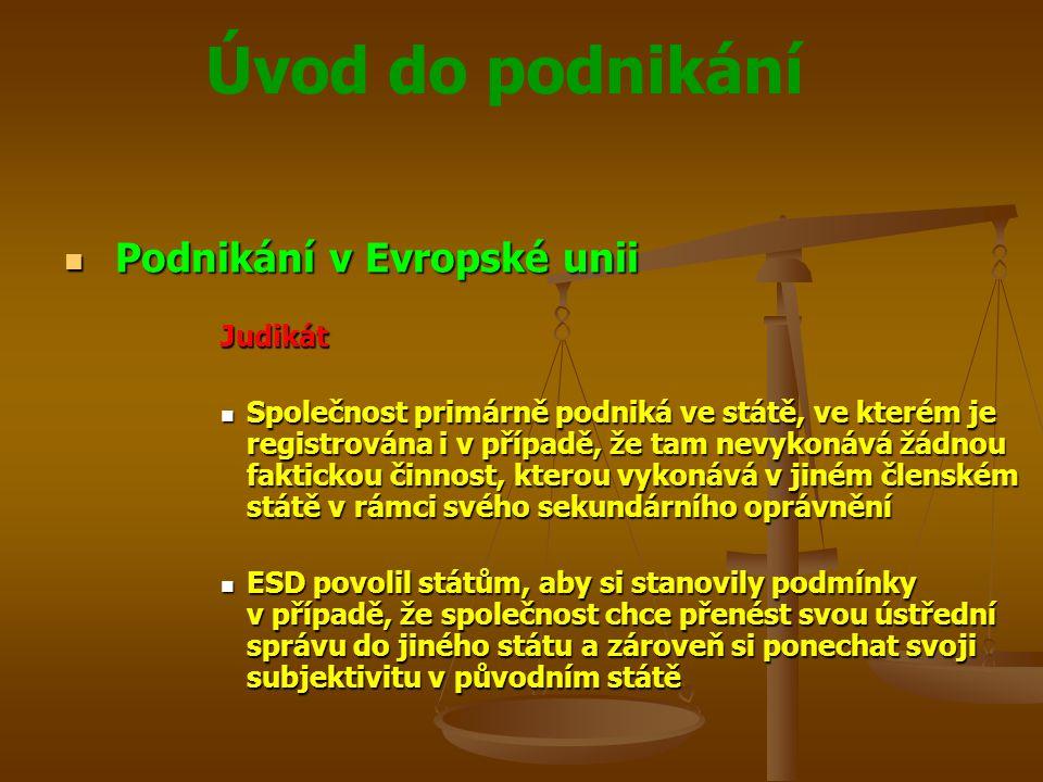 Úvod do podnikání Podnikání v Evropské unii Podnikání v Evropské uniiJudikát Společnost primárně podniká ve státě, ve kterém je registrována i v přípa