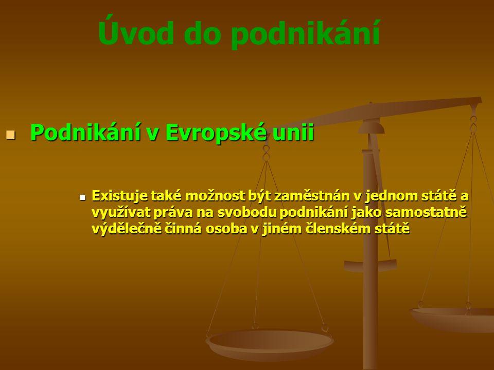 Úvod do podnikání Podnikání v Evropské unii Podnikání v Evropské unii Existuje také možnost být zaměstnán v jednom státě a využívat práva na svobodu p