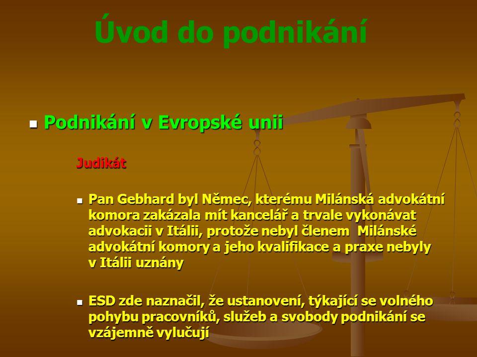 Úvod do podnikání Podnikání v Evropské unii Podnikání v Evropské uniiJudikát Pan Gebhard byl Němec, kterému Milánská advokátní komora zakázala mít kan