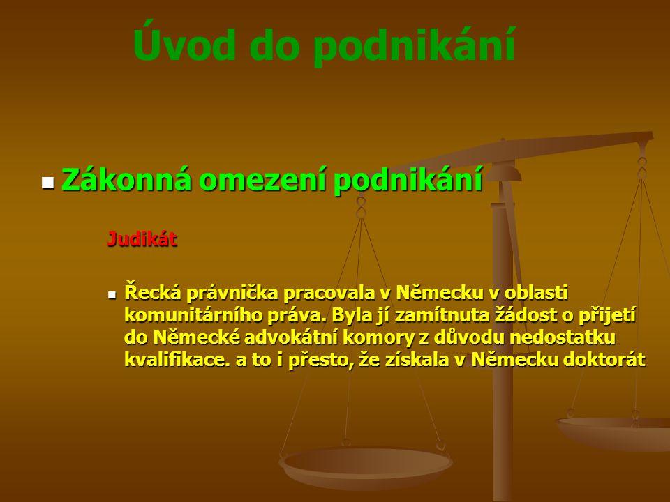Úvod do podnikání Zákonná omezení podnikání Zákonná omezení podnikáníJudikát Řecká právnička pracovala v Německu v oblasti komunitárního práva. Byla j