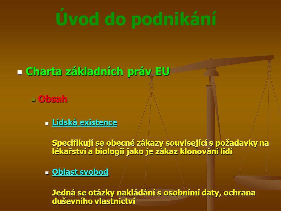 Úvod do podnikání Charta základních práv EU Charta základních práv EU Obsah Obsah Lidská existence Lidská existence Specifikují se obecné zákazy souvi