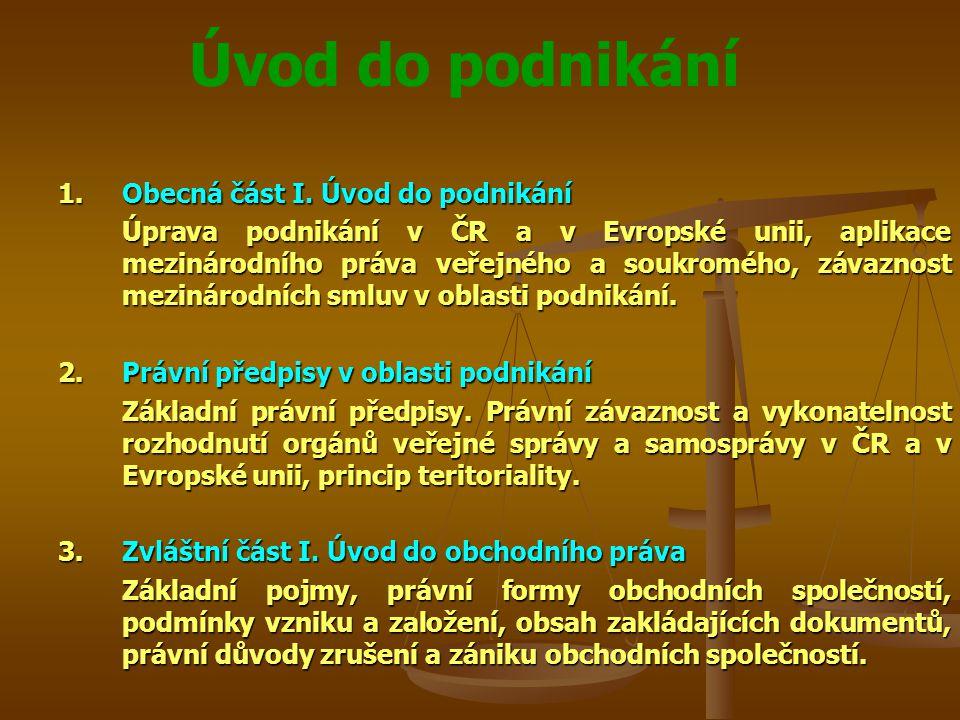 Úvod do podnikání 1.Obecná část I. Úvod do podnikání Úprava podnikání v ČR a v Evropské unii, aplikace mezinárodního práva veřejného a soukromého, záv