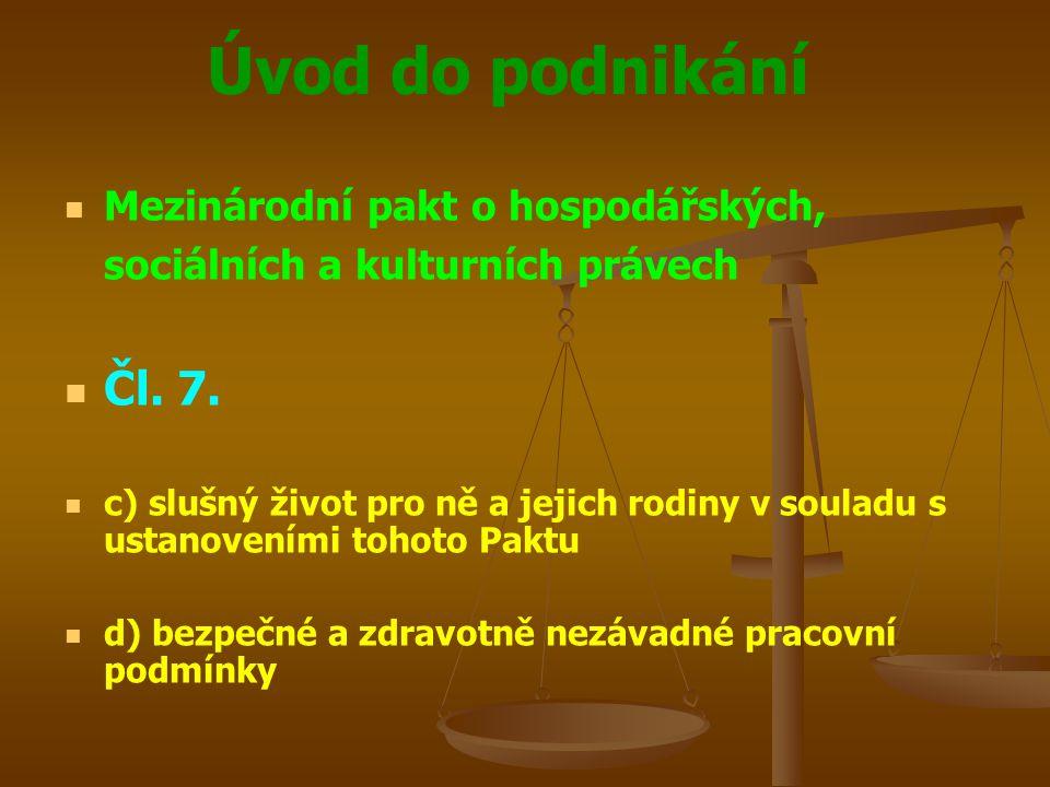 Úvod do podnikání Mezinárodní pakt o hospodářských, sociálních a kulturních právech Čl. 7. c) slušný život pro ně a jejich rodiny v souladu s ustanove