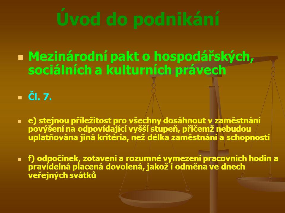 Úvod do podnikání Mezinárodní pakt o hospodářských, sociálních a kulturních právech Čl. 7. e) stejnou příležitost pro všechny dosáhnout v zaměstnání p