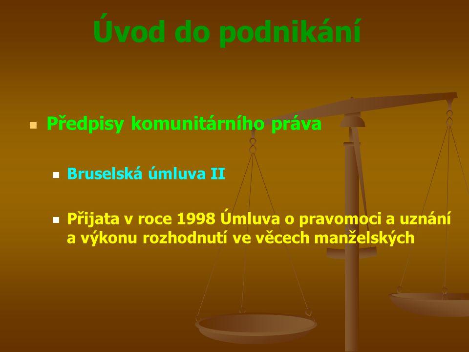 Úvod do podnikání Předpisy komunitárního práva Bruselská úmluva II Přijata v roce 1998 Úmluva o pravomoci a uznání a výkonu rozhodnutí ve věcech manže