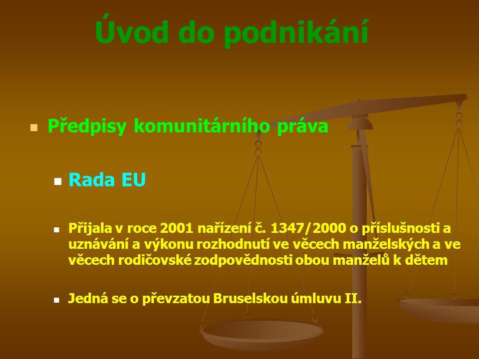 Úvod do podnikání Předpisy komunitárního práva Rada EU Přijala v roce 2001 nařízení č. 1347/2000 o příslušnosti a uznávání a výkonu rozhodnutí ve věce