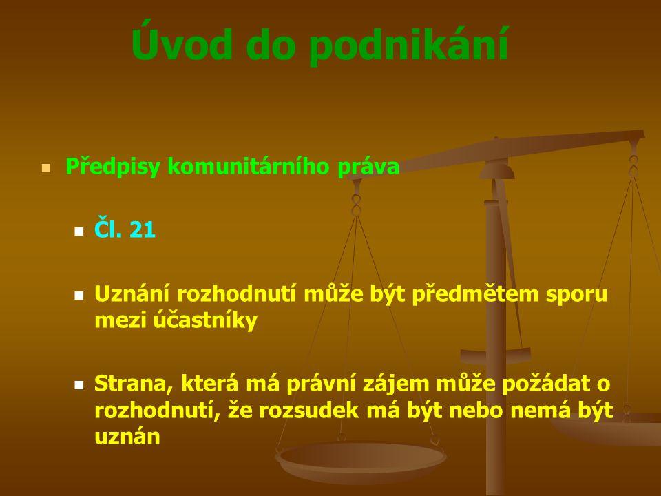 Úvod do podnikání Předpisy komunitárního práva Čl. 21 Uznání rozhodnutí může být předmětem sporu mezi účastníky Strana, která má právní zájem může pož