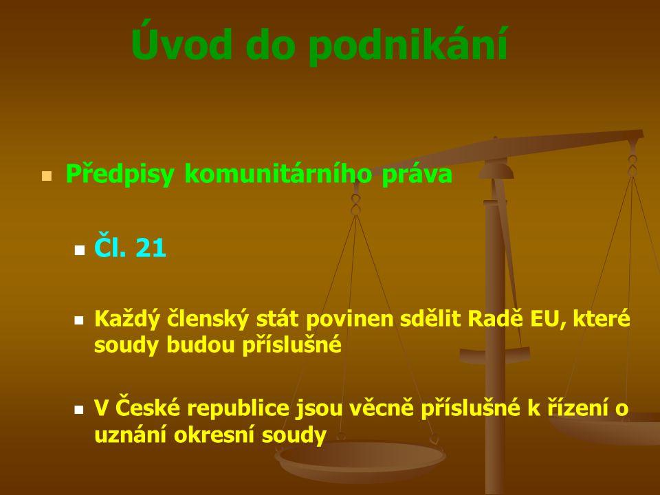 Úvod do podnikání Předpisy komunitárního práva Čl. 21 Každý členský stát povinen sdělit Radě EU, které soudy budou příslušné V České republice jsou vě
