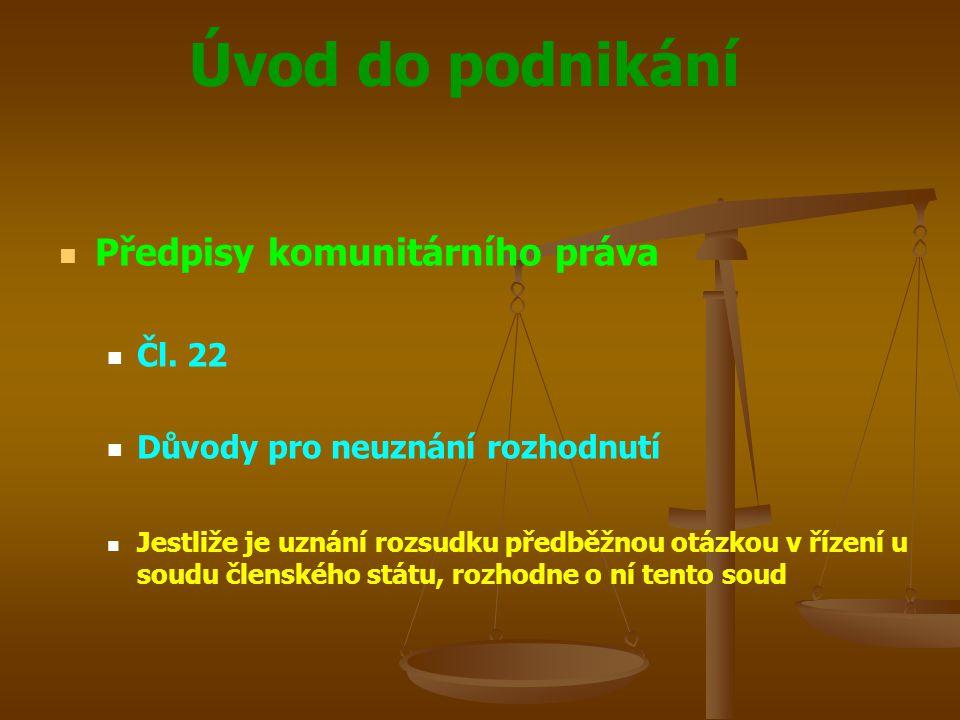 Úvod do podnikání Předpisy komunitárního práva Čl. 22 Důvody pro neuznání rozhodnutí Jestliže je uznání rozsudku předběžnou otázkou v řízení u soudu č