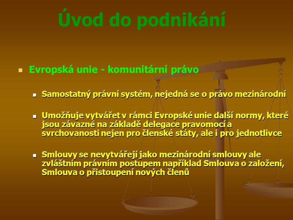 Úvod do podnikání Evropská unie - komunitární právo Samostatný právní systém, nejedná se o právo mezinárodní Samostatný právní systém, nejedná se o pr