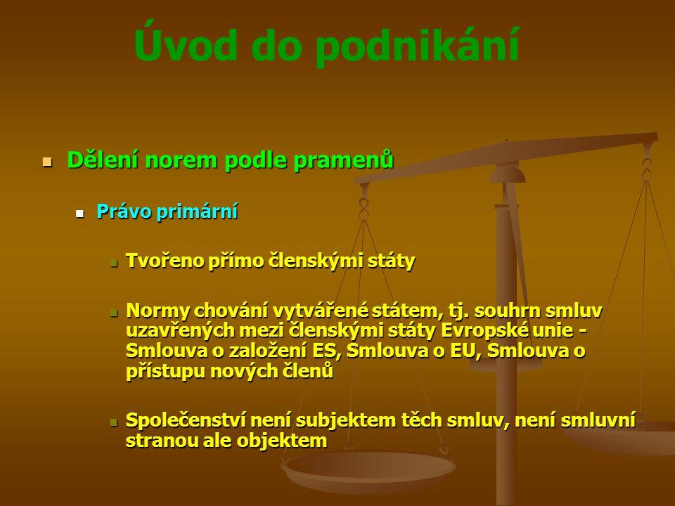 Úvod do podnikání Dělení norem podle pramenů Dělení norem podle pramenů Právo primární Právo primární Tvořeno přímo členskými státy Tvořeno přímo člen