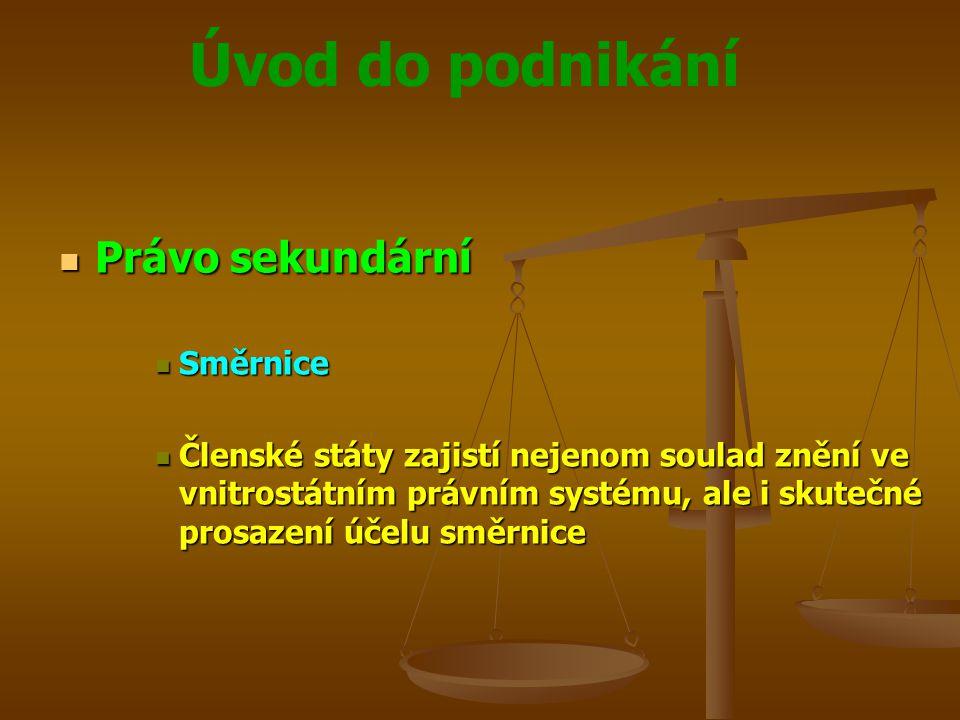 Úvod do podnikání Právo sekundární Právo sekundární Směrnice Směrnice Členské státy zajistí nejenom soulad znění ve vnitrostátním právním systému, ale