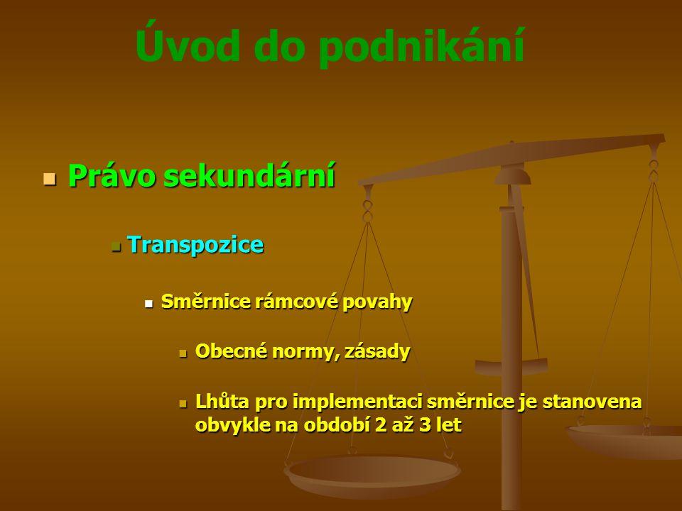 Úvod do podnikání Právo sekundární Právo sekundární Transpozice Transpozice Směrnice rámcové povahy Směrnice rámcové povahy Obecné normy, zásady Obecn