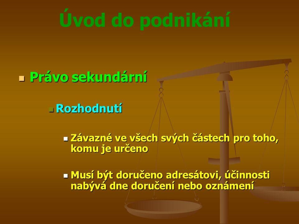 Úvod do podnikání Právo sekundární Právo sekundární Rozhodnutí Rozhodnutí Závazné ve všech svých částech pro toho, komu je určeno Závazné ve všech svý