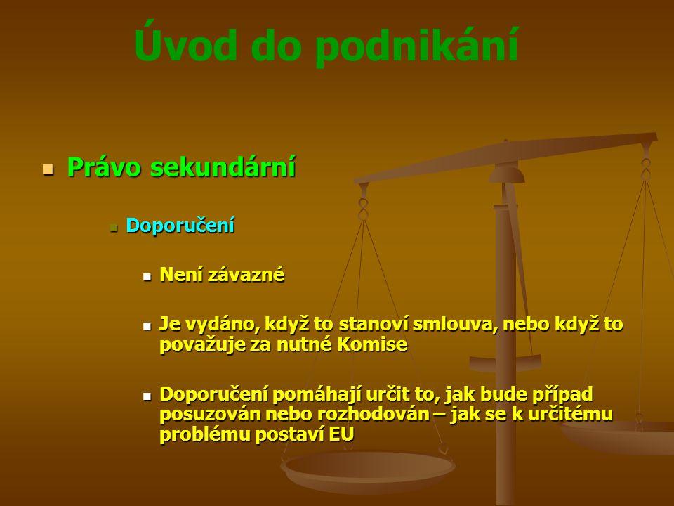 Úvod do podnikání Právo sekundární Právo sekundární Doporučení Doporučení Není závazné Není závazné Je vydáno, když to stanoví smlouva, nebo když to p