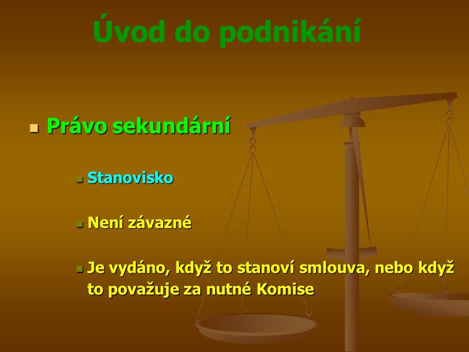 Úvod do podnikání Právo sekundární Právo sekundární Stanovisko Stanovisko Není závazné Není závazné Je vydáno, když to stanoví smlouva, nebo když to p