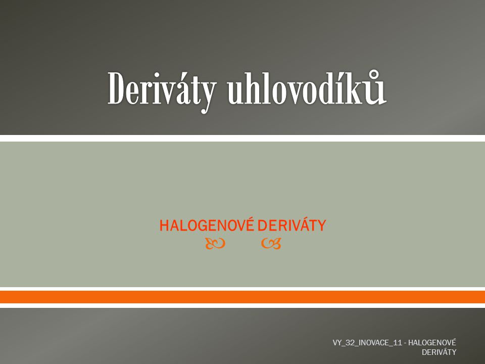  HALOGENOVÉ DERIVÁTY VY_32_INOVACE_11 - HALOGENOVÉ DERIVÁTY