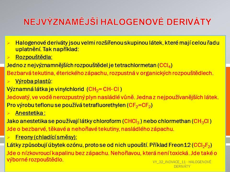   Halogenové deriváty jsou velmi rozšířenou skupinou látek, které mají celou řadu uplatnění. Tak například:  Rozpouštědla: Jedno z nejvýznamnějších