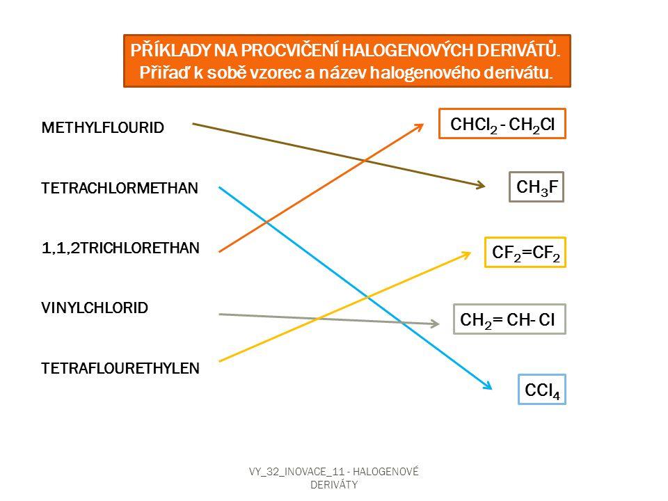 PŘÍKLADY NA PROCVIČENÍ HALOGENOVÝCH DERIVÁTŮ. Přiřaď k sobě vzorec a název halogenového derivátu. METHYLFLOURID TETRACHLORMETHAN 1,1,2TRICHLORETHAN VI