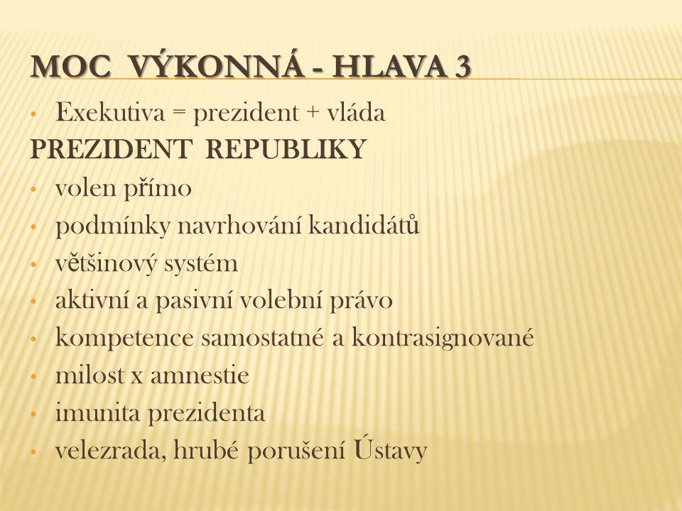 MOC VÝKONNÁ - HLAVA 3 Exekutiva = prezident + vláda PREZIDENT REPUBLIKY volen p ř ímo podmínky navrhování kandidát ů v ě tšinový systém aktivní a pasi